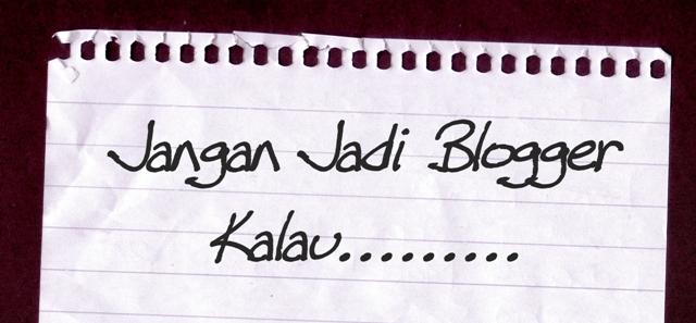 Jangan Jadi Blogger